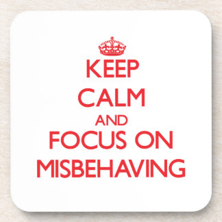 Keep Calm and focus on Misbehaving Beverage Coasters