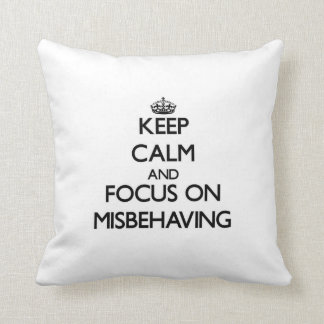 Keep Calm and focus on Misbehaving Pillow