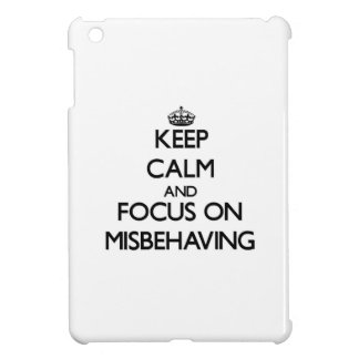 Keep Calm and focus on Misbehaving iPad Mini Cover