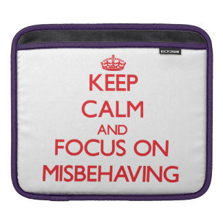 Keep Calm and focus on Misbehaving Sleeves For iPads
