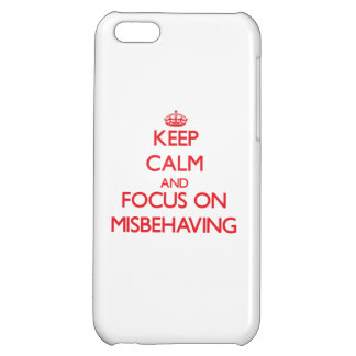 Keep Calm and focus on Misbehaving iPhone 5C Cover