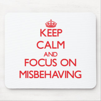 Keep Calm and focus on Misbehaving Mouse Pads