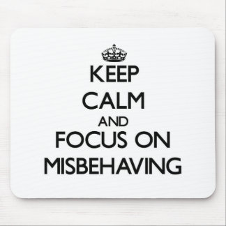 Keep Calm and focus on Misbehaving Mousepads