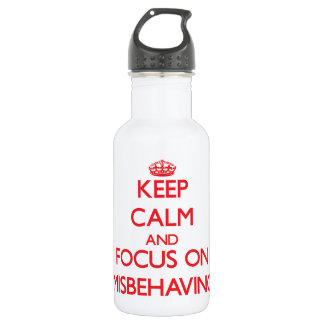 Keep Calm and focus on Misbehaving 18oz Water Bottle