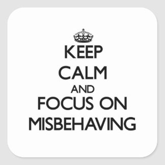 Keep Calm and focus on Misbehaving Square Sticker