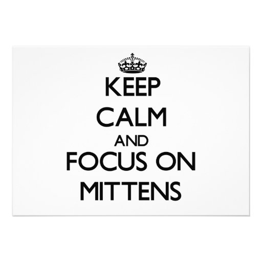 Keep Calm and focus on Mittens Custom Announcement