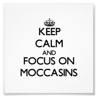 Keep Calm and focus on Moccasins Art Photo