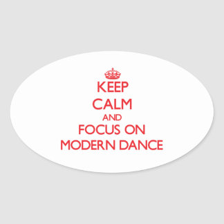 Keep calm and focus on Modern Dance Oval Stickers