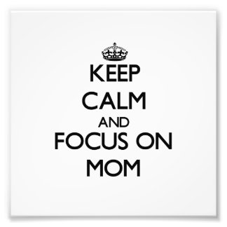 Keep Calm and focus on Mom Photo Print