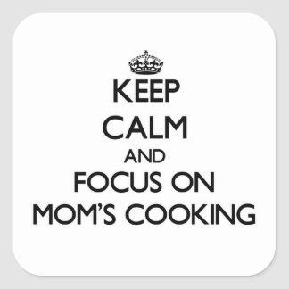 Keep Calm and focus on Mom'S Cooking Square Sticker