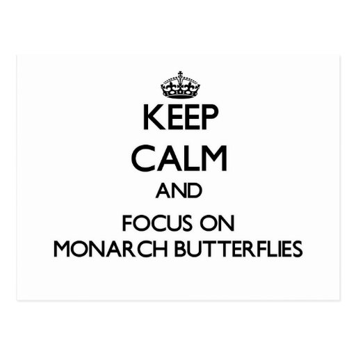 Keep calm and focus on Monarch Butterflies Post Card