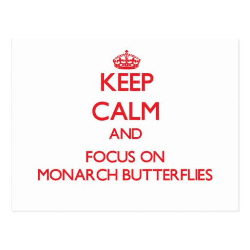 Keep Calm and focus on Monarch Butterflies Postcards