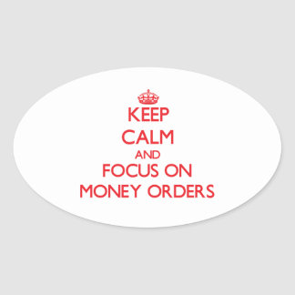 Keep Calm and focus on Money Orders Oval Sticker