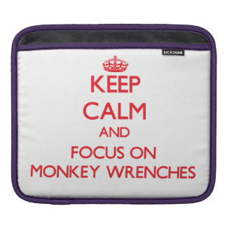 Keep Calm and focus on Monkey Wrenches Sleeve For iPads