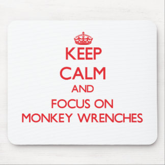 Keep Calm and focus on Monkey Wrenches Mouse Pad
