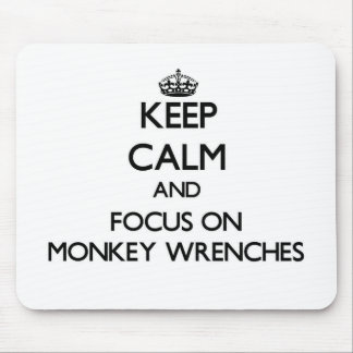 Keep Calm and focus on Monkey Wrenches Mousepad