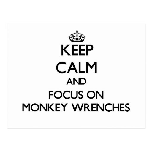 Keep Calm and focus on Monkey Wrenches Post Card