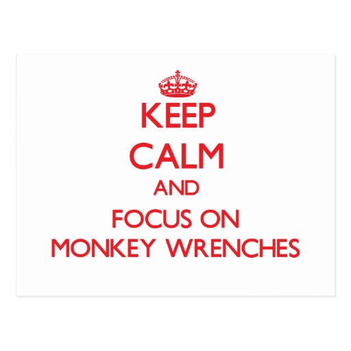Keep Calm and focus on Monkey Wrenches Post Cards