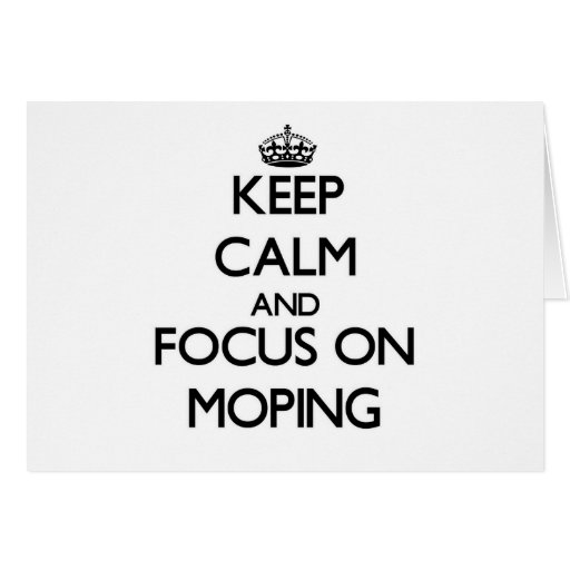 Keep Calm and focus on Moping Greeting Cards