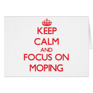 Keep Calm and focus on Moping Greeting Card