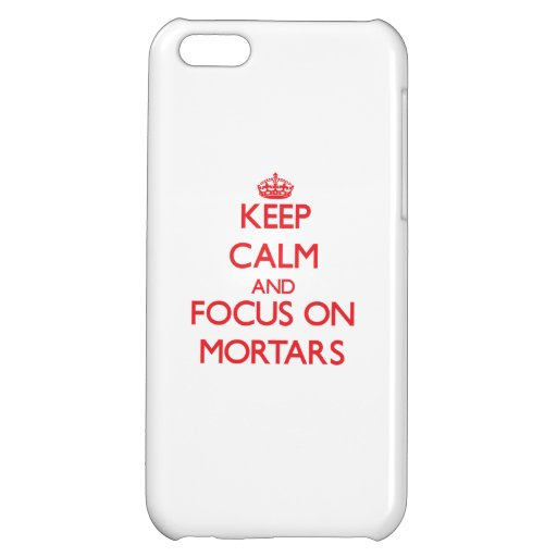 Keep Calm and focus on Mortars Case For iPhone 5C