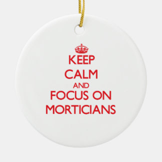 Keep Calm and focus on Morticians Ornaments