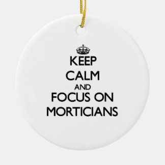 Keep Calm and focus on Morticians Round Ceramic Decoration