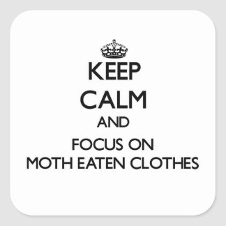 Keep Calm and focus on Moth Eaten Clothes Stickers
