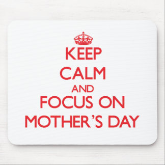 Keep Calm and focus on Mother'S Day Mouse Pad