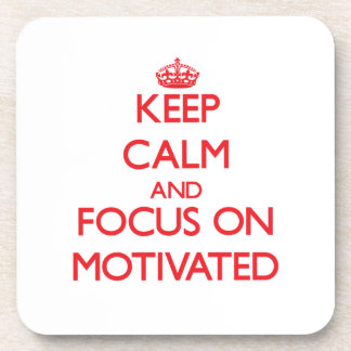 Keep Calm and focus on Motivated Coasters