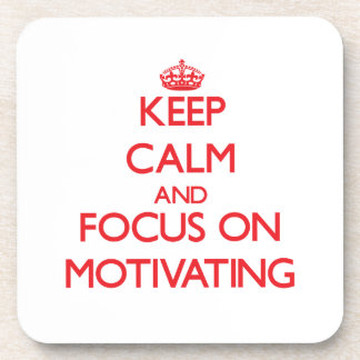Keep Calm and focus on Motivating Coasters