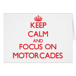 Keep Calm and focus on Motorcades Greeting Card