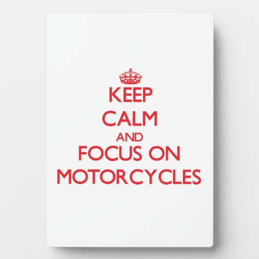 Keep Calm and focus on Motorcycles Photo Plaques