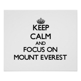 Keep Calm and focus on Mount Everest Posters