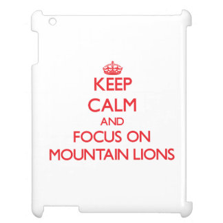 Keep Calm and focus on Mountain Lions iPad Cover