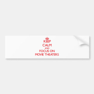 Keep Calm and focus on Movie Theaters Car Bumper Sticker
