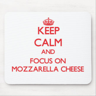 Keep Calm and focus on Mozzarella Cheese Mouse Pads