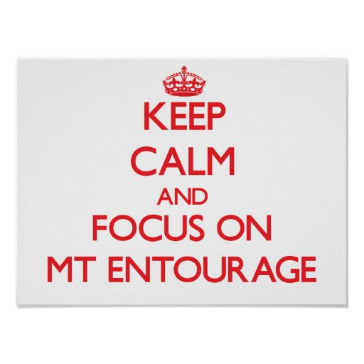 Keep Calm and focus on MT ENTOURAGE Posters