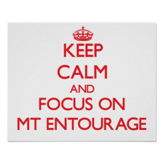 Keep Calm and focus on MT ENTOURAGE Print