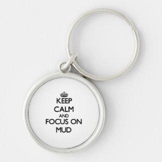 Keep Calm and focus on Mud Keychains