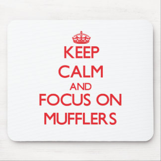 Keep Calm and focus on Mufflers Mousepad