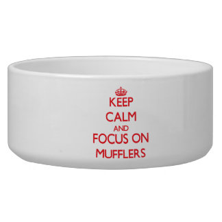 Keep Calm and focus on Mufflers Dog Water Bowls