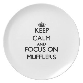 Keep Calm and focus on Mufflers Dinner Plate