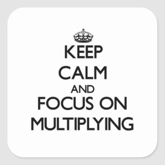 Keep Calm and focus on Multiplying Square Stickers