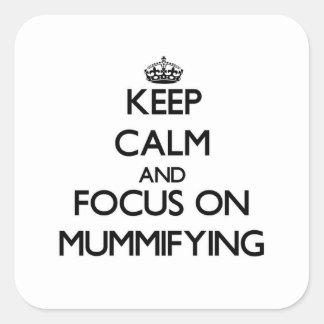 Keep Calm and focus on Mummifying Sticker