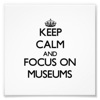 Keep Calm and focus on Museums Photograph