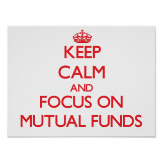 Keep Calm and focus on Mutual Funds Posters