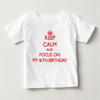 Keep Calm and focus on My 16Th Birthday Infant T-Shirt