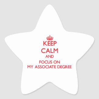 Keep calm and focus on MY ASSOCIATE DEGREE Star Sticker