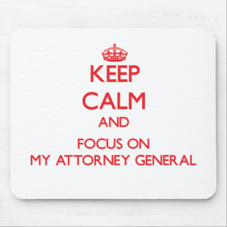 Keep calm and focus on MY ATTORNEY GENERAL Mousepad
